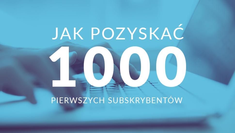 Jak zdobyć 1000 pierwszych subskrybentów