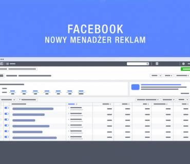 Nowy Menadżer Reklam na Facebooku i koniec Power Editora