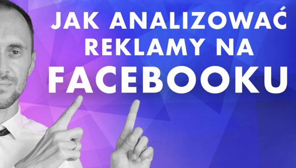 Jak analizować reklamy na Facebooku