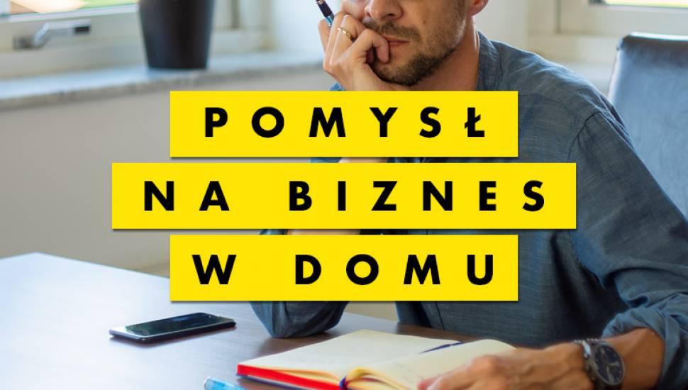 Pomysł na biznes w domu | Biznes Online 2020